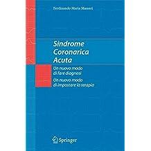 Sindrome Coronarica Acuta, un nuovo modo di fare diagnosi, un nuovo modo di impostare la terapia (Italian Edition)