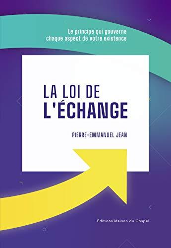 Couverture du livre La loi de l'échange: Le principe qui gouverne chaque aspect de votre existence