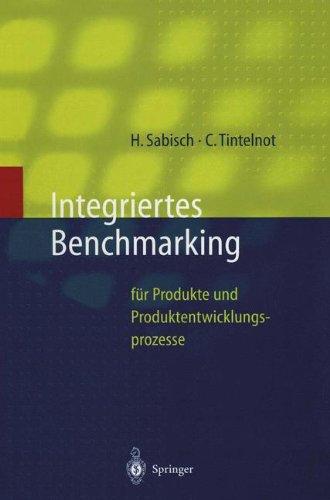 Integriertes Benchmarking: für Produkte und Produktentwicklungsprozesse (Innovations- und Technologiemanagement)