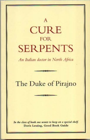 A Cure for Serpents - An Italian Doctor in North Africa by Duke of Pirajno (1985-06-03)
