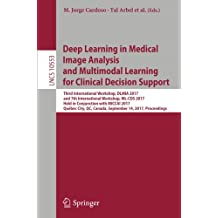 Deep Learning in Medical Image Analysis and Multimodal Learning for Clinical Decision Support: Third International Workshop, DLMIA 2017, and 7th ... City, QC, Canada, September 14, Proceedings