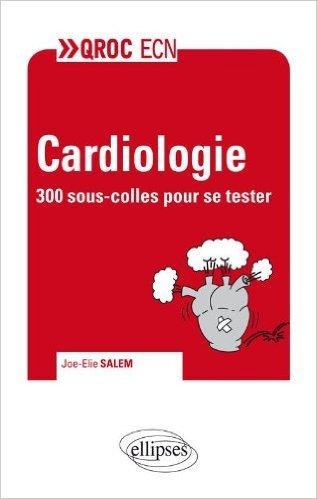 Cardiologie - 300 questions pour se tester ! de Joe-Elie Salem ( 22 mai 2012 )