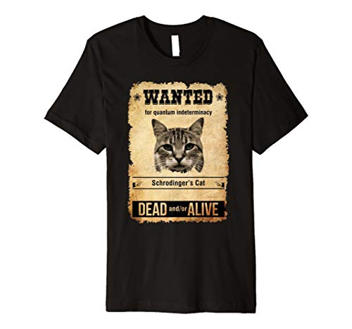 Wanted Dead and Alive Schrodinger's Cat Shirt for Women Men -