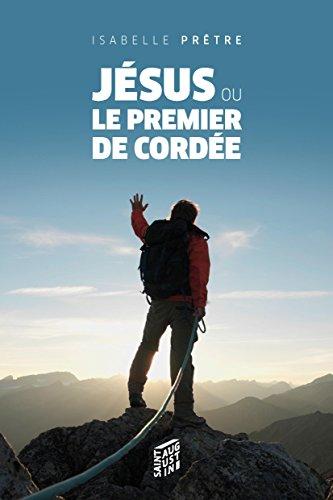 Téléchargement de livres audio sur iphone à partir d'itunes Jésus ou le premier de cordée in French PDF PDB B005T13VPQ by Isabelle Prêtre