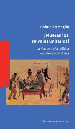 Descargar Libro ¡Mueran los salvajes unitarios!: La mazorca y la política en tiempos de Rosas de Gabriel Di Meglio