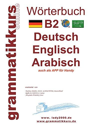 Wörterbuch B2 Deutsch - Englisch - Arabisch - Syrisch: Lernwortschatz Vorbereitung B2 Prüfung TELC / Goethe Institut (Wörterbuch Deutsch - Englisch - Syrisch A1 A2 B1 B2) (Deutsch Arabisch Englisch Wörterbuch)