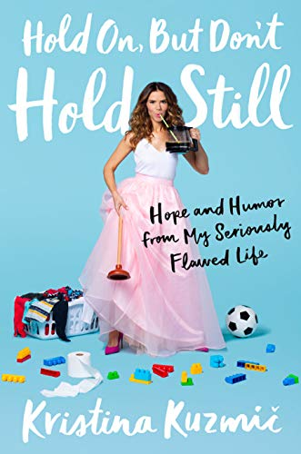 Hold On, But Don't Hold Still: Hope and Humor from My Seriously Flawed Life (English Edition)