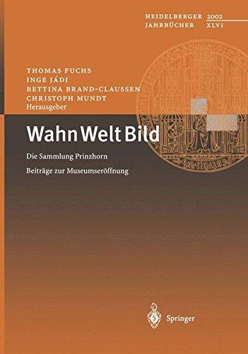 Wahn Welt Bild: Die Sammlung Prinzhorn - Beiträge zur Museumseröffnung (Heidelberger Jahrbücher) (German Edition)