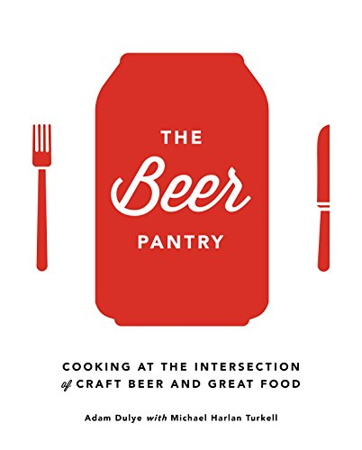 The Beer Pantry: Cooking at the Intersection of Craft Beer and Great Food por Adam Dulye