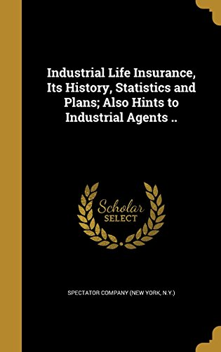 industrial-life-insurance-its-history-statistics-and-plans-also-hints-to-industrial-agents-