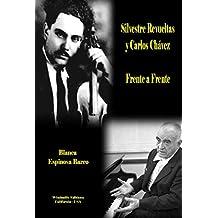 Silvestre Revueltas y Carlos Chávez -  Frente a Frente (WIE nº 349) (Spanish Edition)