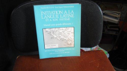 Initiation  la langue latine et  son systme: Manuel pour grands dbutants