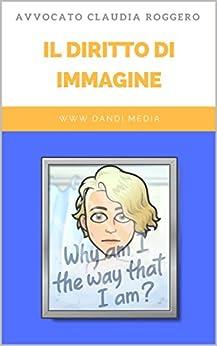 Il diritto di immagine: Gli articoli più letti di www.dandi.media di [Roggero, Avvocato Claudia]