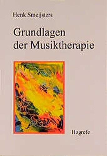 Grundlagen der Musiktherapie: Theorie und Praxis der Behandlung psychischer Störungen und Behinderungen
