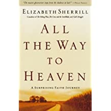 All the Way to Heaven: A Surprising Faith Journey by Elizabeth Sherrill (2002-12-01)