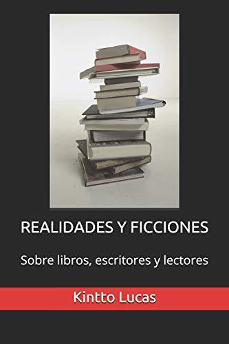 REALIDADES Y FICCIONES: Sobre libros, escritores y lectores