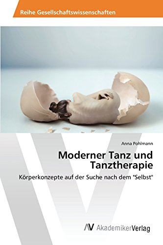 Moderner Tanz und Tanztherapie: Körperkonzepte auf der Suche nach dem Selbst