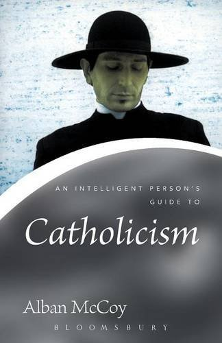 An Intelligent Person's Guide to Catholicism by Alban McCoy (2008-04-07)