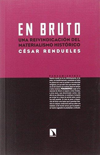En bruto : una reivindicación del materialismo histórico por César Rendueles