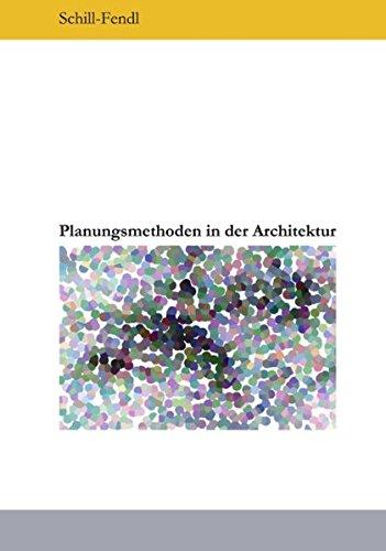 Planungsmethoden in der Architektur: Grundlagen von Planungs- und Entwurfsmethoden für Architekten komplexer Aufgabenstellungen in interdisziplinären ... am Bereich Sozial- und Gesundheitsbauten