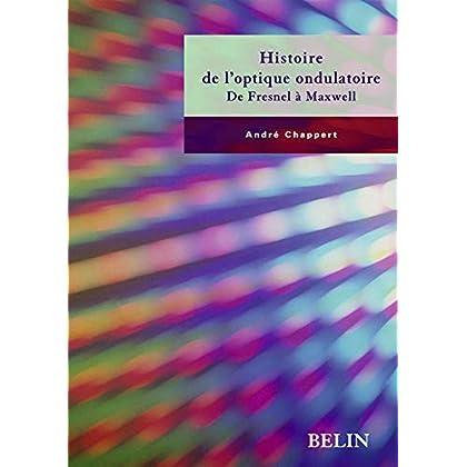 Histoire de l'optique ondulatoire : De Fresnel à Maxwell