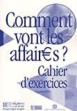 Comment Vont Les Affaires? Cahier D'Exercices: Cahier D'Exercices 1 (Français langue étrangère)