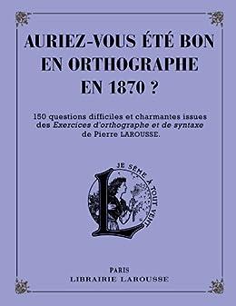 Auriez-vous été bon en orthographe en 1870 ? (Cahiers Pierre Larousse)