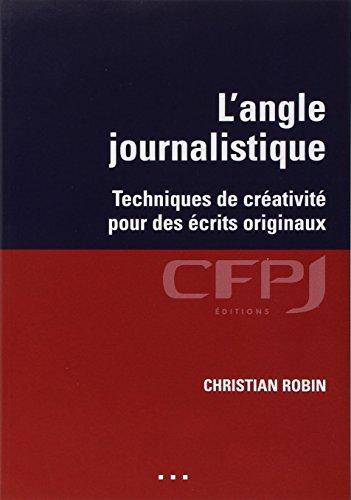 L'angle journalistique: Techniques de créativité pour des écrits originaux. par Christian Robin