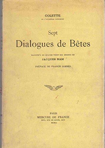 SEPT DIALOGUES DE BTES de COLETTE - Prface de Francis JAMMES - Illustrs de quatre- vingt-dix dessins de Jacques NAM - (dition Mercure de France 1951)