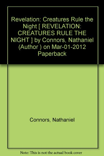 Revelation: Creatures Rule the Night [ REVELATION: CREATURES RULE THE NIGHT ] by Connors, Nathaniel (Author ) on Mar-01-2012 Paperback