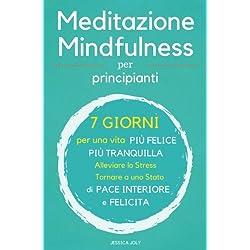 Meditazione: 2 Libris in 1 - Meditazione y Mindfulness Per Principianti - 7 Giorni per una Vita più Felice più Tranquilla - Alleviare lo Stress, Tornare a uno Stato di Pace Interiore e Felicità