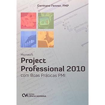 Microsoft Project Professional 2010 Com Boas Praticas - Pmi - Acompanh