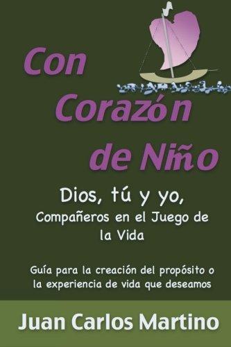 Con Corazon de Nino: Dios, Tu y Yo, Companeros en el Juego de la Vida