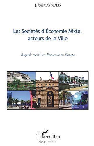 Les Sociétés d'Economie Mixte, acteurs de la Ville : Regards croisés en France et en Europe