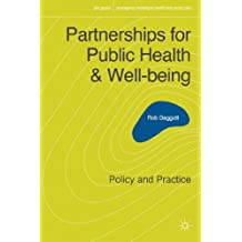 Partnerships for Public Health and Well-being: Policy and Practice (Interagency Working in Health an: Written by Rob Baggott, 2013 Edition, Publisher: Palgrave Macmillan [Paperback]