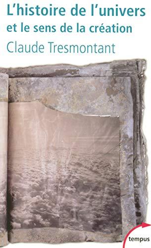 L'histoire de l'univers et le sens de la création par Claude TRESMONTANT