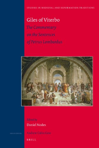 Giles of Viterbo: The Commentary on the Sentences of Petrus Lombardus (Studies in Medieval & Reformation Traditions, Band 151)