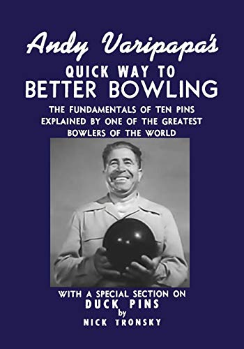 Andy Varipapa's Quick Way to Better Bowling: With A Special Section on Duck Pins -