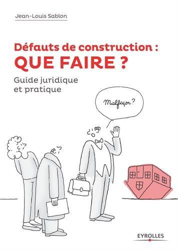 Dfauts de construction : que faire ?: Guide juridique et pratique.