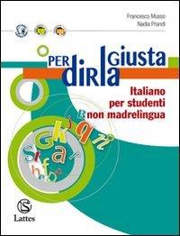 Per dirla giusta. Italiano per studenti non madrelingua