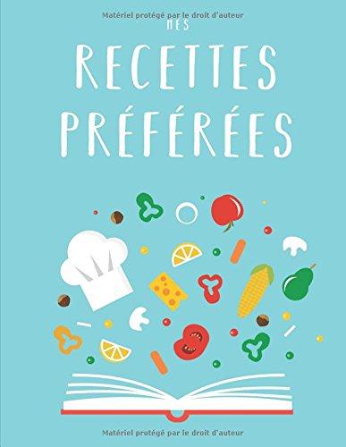 Mes Recettes Préférées: Livre de recettes de bricolage XXL pour ecrire mes recettes preferees par Creative Ideas Network