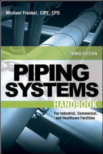 Facility Piping Systems Handbook: For Industrial, Commercial, and Healthcare Facilities -