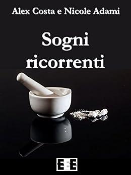 Sogni ricorrenti (Giallo, Thriller & Noir) (Italian Edition) by [Alex Costa, Nicole Adami]