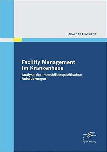 Facility Management im Krankenhaus: Analyse der immobilienspezifischen Anforderungen