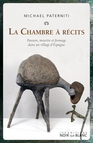 La chambre à récits : Passion, meurtre et fromage dans un village d'Espagne par (Broché - Jan 19, 2017)