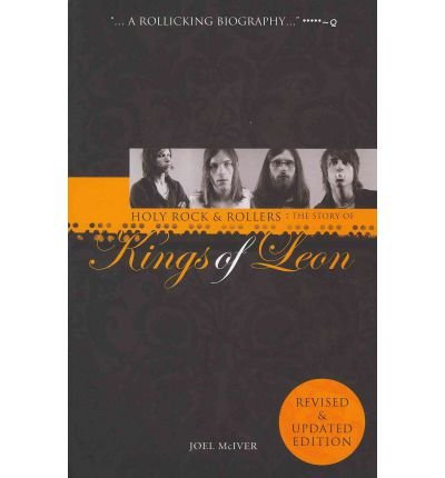 HOLY ROCK 'N' ROLLERS THE STORY OF THE KINGS OF LEON BY (MCIVER, JOEL) PAPERBACK