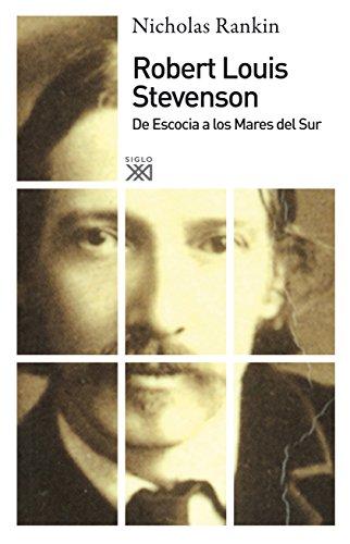 Robert Louis Stevenson: De Escocia a los Mares del Sur (Siglo XXI de España General)