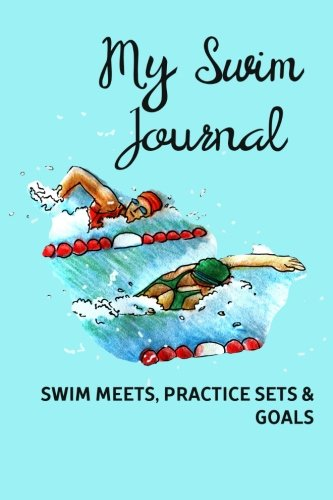 82db5cd40783 My Swim Journal - Swim Meets, Practice Sets & Goals: A swimming notebook to  track your swim meet results, practice sets or write goals