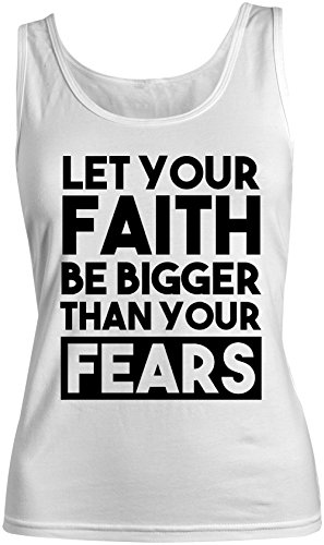 Let Your Faith Be Bigger Than Your Fears Religion Femme Tank Top Debardeur Blanc