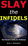 Slay the Infidels: The Koran's Calls for Violence